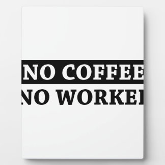 No Coffee No Workee Plaque