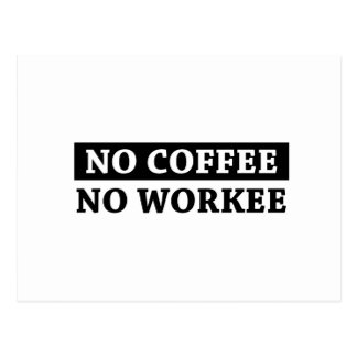 No Coffee No Workee Postcard