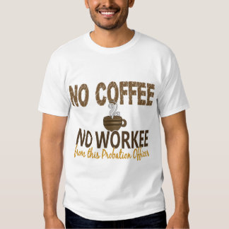 No Coffee No Workee Probation Officer Shirt