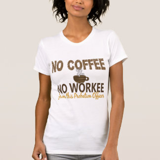 No Coffee No Workee Probation Officer T Shirts