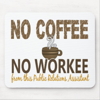 No Coffee No Workee Public Relations Assistant Mouse Pad