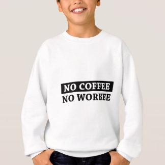 No Coffee No Workee Sweatshirt