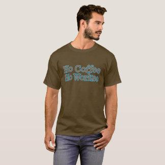 """""""No Coffee No Workee"""" T-Shirt"""
