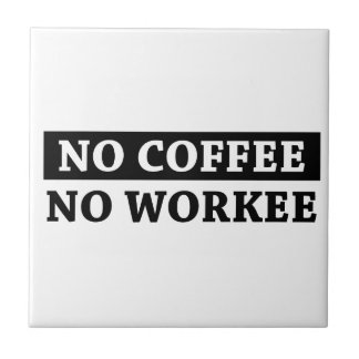 No Coffee No Workee Tile