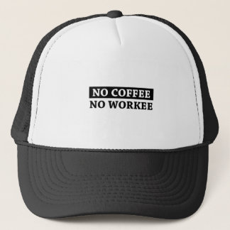 No Coffee No Workee Trucker Hat
