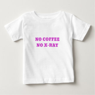 No Coffee No X-Ray Baby T-Shirt