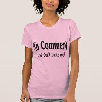 No Comment But Dont Quote Me T-Shirt