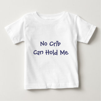No Crib Can Hold Me Baby T-Shirt