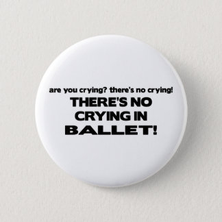 No Crying in Ballet 2 Inch Round Button