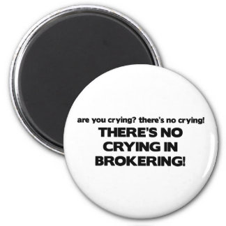 No Crying in Brokering 2 Inch Round Magnet