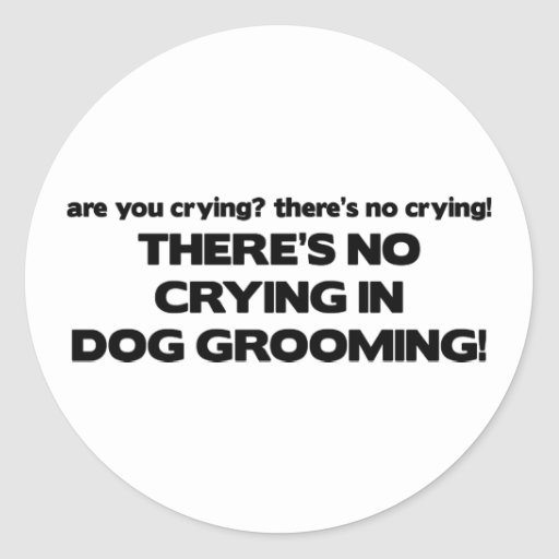 No Crying in Dog Groomer Sticker