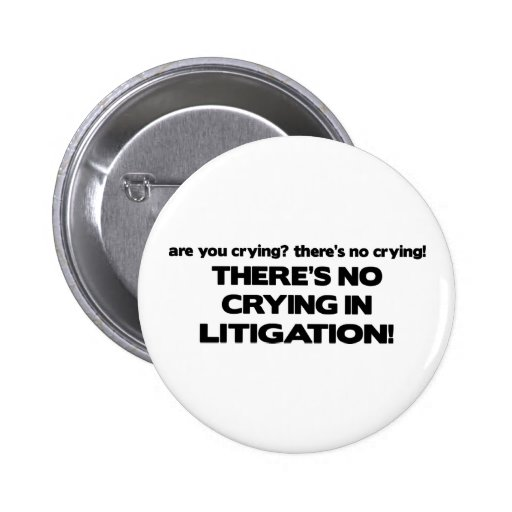 No Crying in Litigation Pin