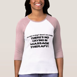 No Crying in Massage Therapy T-Shirt