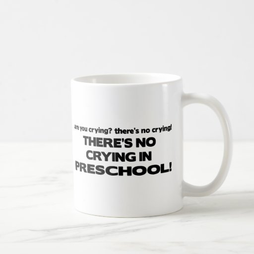 No Crying in Preschool Coffee Mug