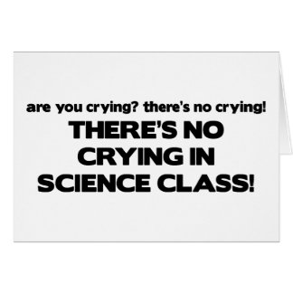 No Crying in Science Class Greeting Cards