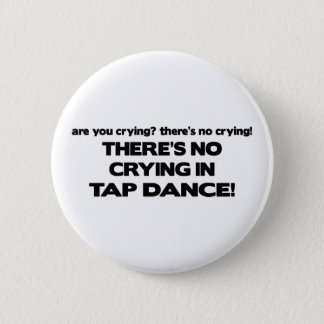 No Crying - Tap Dance 2 Inch Round Button