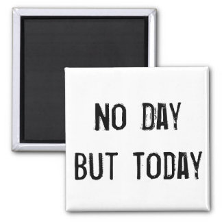No Day But Today Magnet
