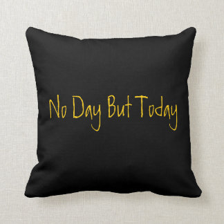 No Day But Today Pillow