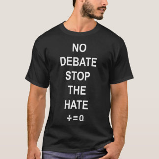 No Debate Stop The Hate Resistance Quote T-Shirt