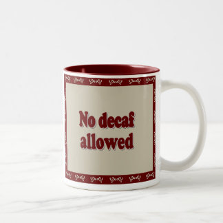 No Decaf Allowed Mug