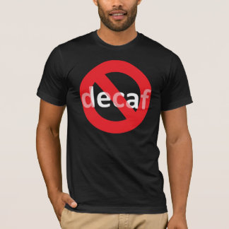 No Decaf! T-Shirt