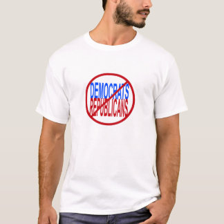 NO DEMOCRATS - NO REPUBLICANS T-Shirt