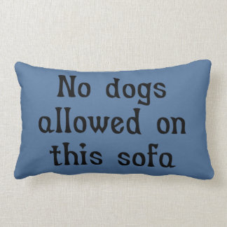 No Dogs Allowed on this Sofa Lumbar Pillow