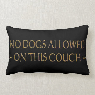 No Dogs Allowed Pillows