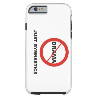 No Drama Just Gymnastics Tough iPhone 6 Case