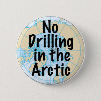 No Drilling in the Arctic 2 Inch Round Button
