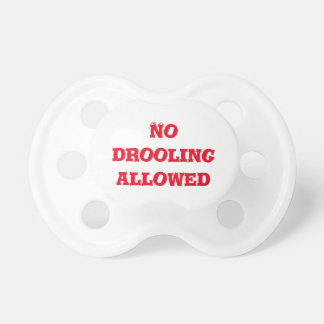 No drooling allowed pacifier