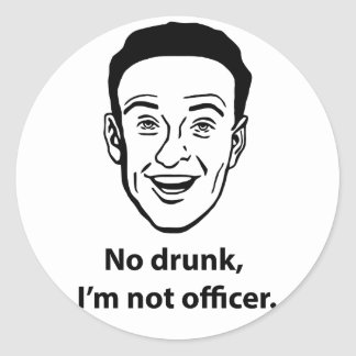 No drunk, i'm not officer. classic round sticker