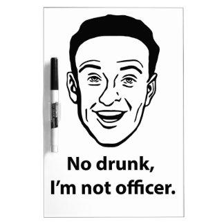 No drunk, i'm not officer. Dry-Erase boards
