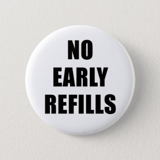 No Early Refills 2 Inch Round Button