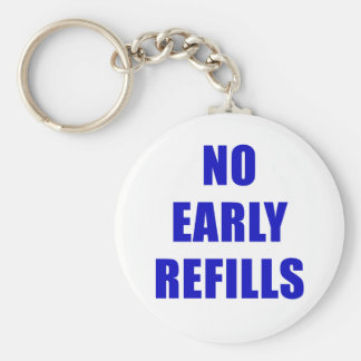 No Early Refills Keychain