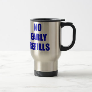 No Early Refills Travel Mug