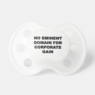 No Eminent Domain for Corporate Gain Pacifier