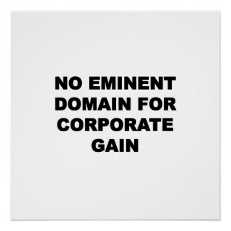 No Eminent Domain for Corporate Gain Perfect Poster