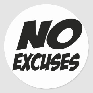 No Excuses! Classic Round Sticker