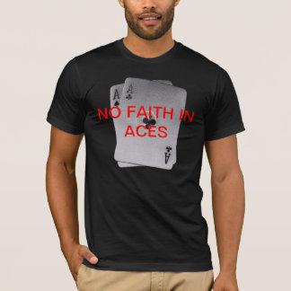 No Faith In Aces T-Shirt