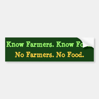 No Farmers. No Food. Know Farmers. Know Food. Bumper Sticker