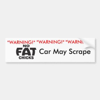 NO FAT CHICKS, Car May Scrape! Bumper Sticker