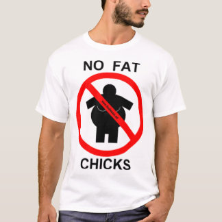 no_fat_chicks T-Shirt