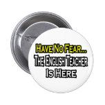 No Fear...English Teacher Pins