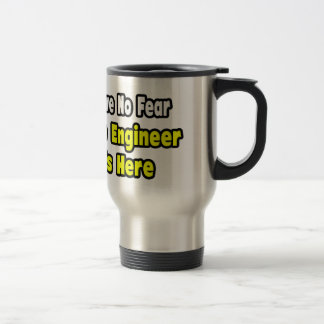 No Fear, The Engineer Is Here Travel Mug