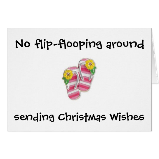 NO FLIP-FLOPPING AROUND AT CHRISTMAS CARD