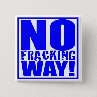 No Fracking Way! [Blue On White] 2 Inch Square Button