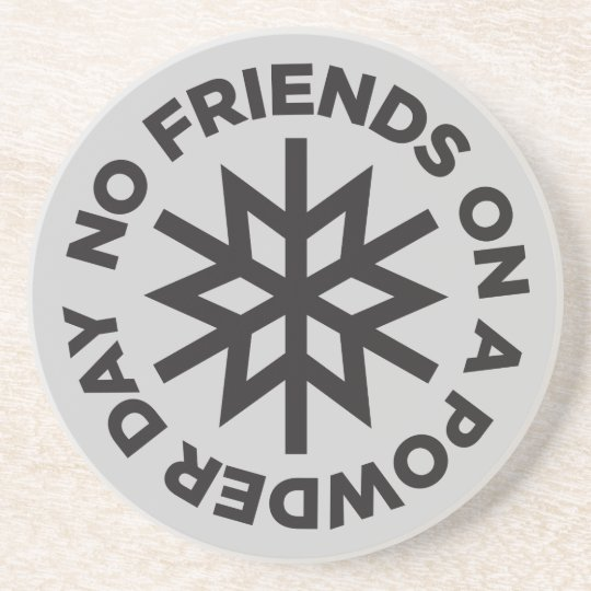 No Friends on a Powder Day Coaster
