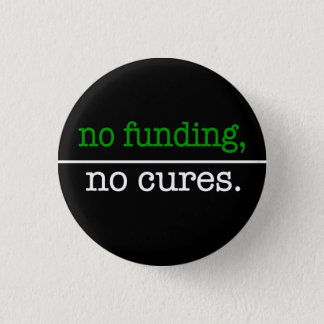 no funding, no cures 1 inch round button