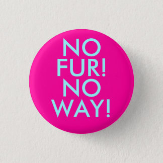 NO, FUR!, NO, WAY! 1 INCH ROUND BUTTON